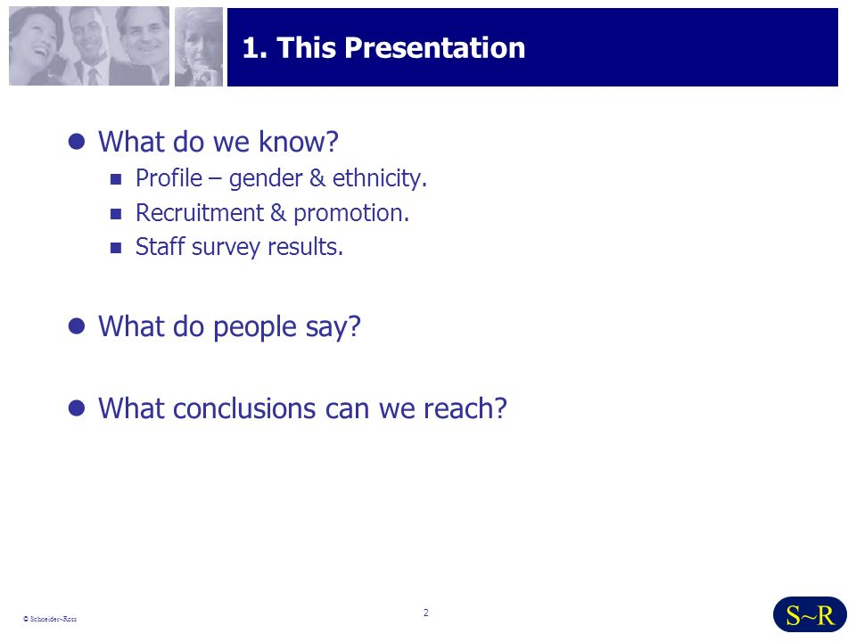 2 © Schneider~Ross S~R 1. This Presentation What do we know.