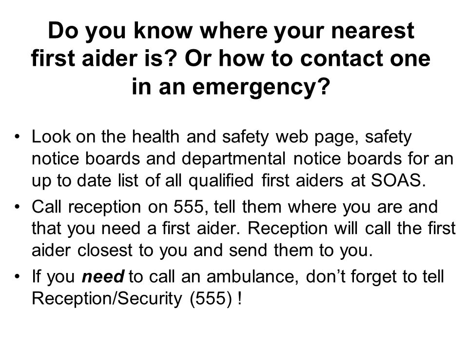 Do you know where your nearest first aider is. Or how to contact one in an emergency.