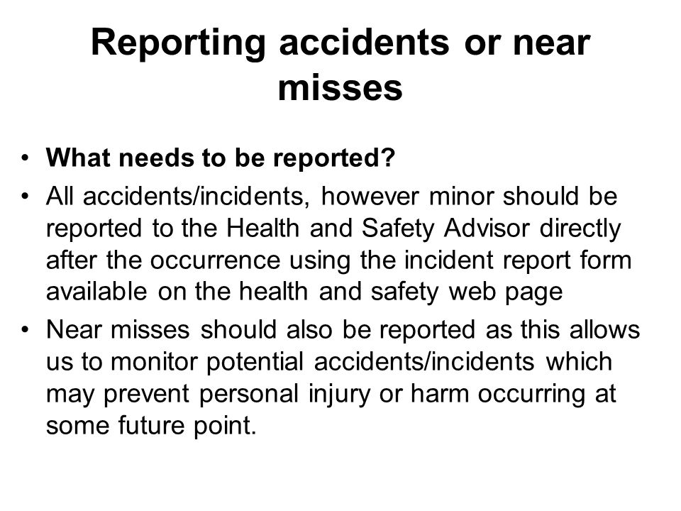 Reporting accidents or near misses What needs to be reported.