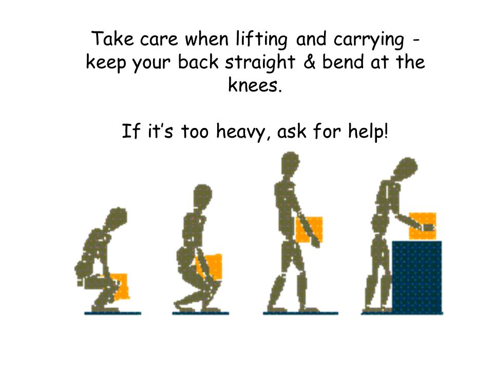 Take care when lifting and carrying - keep your back straight & bend at the knees.