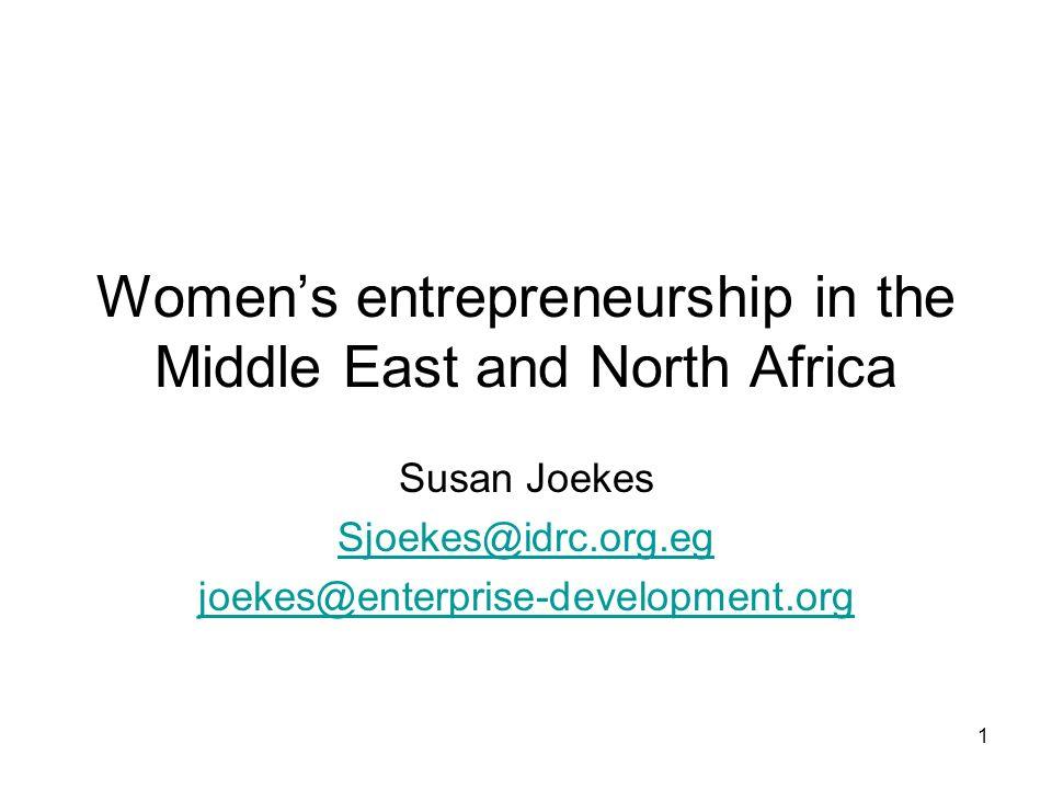 Womens entrepreneurship in the Middle East and North Africa Susan Joekes Sjoekes@idrc.org.eg joekes@enterprise-development.org 1