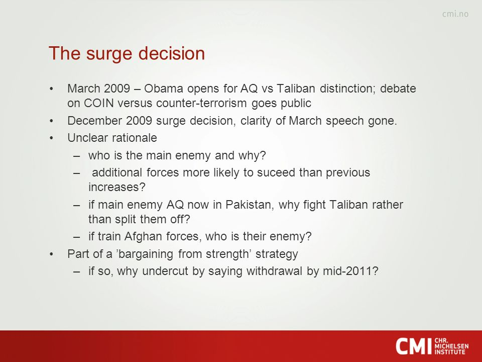 The surge decision March 2009 – Obama opens for AQ vs Taliban distinction; debate on COIN versus counter-terrorism goes public December 2009 surge dec