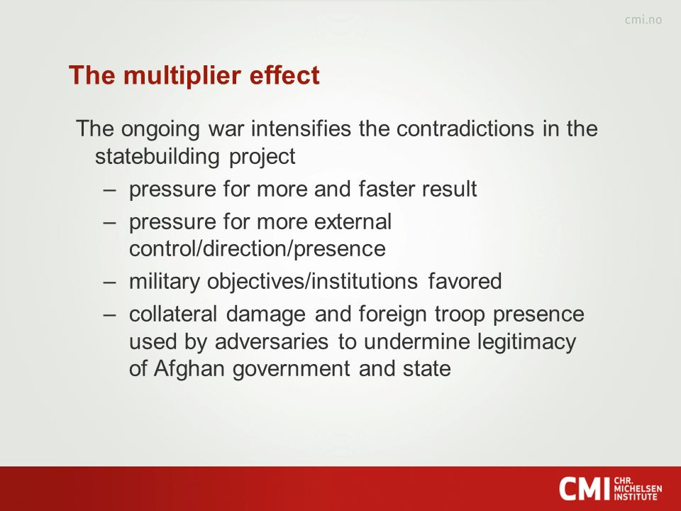 The multiplier effect The ongoing war intensifies the contradictions in the statebuilding project –pressure for more and faster result –pressure for m