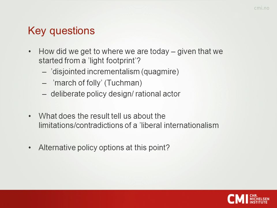Key questions How did we get to where we are today – given that we started from a light footprint.