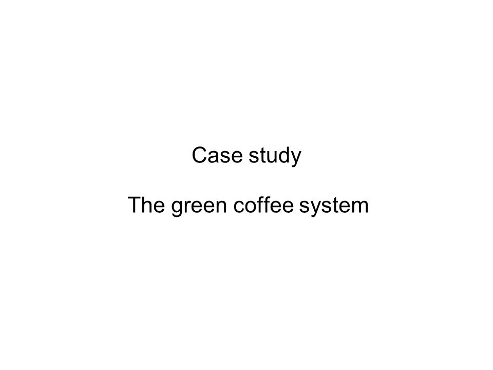 Case study The green coffee system