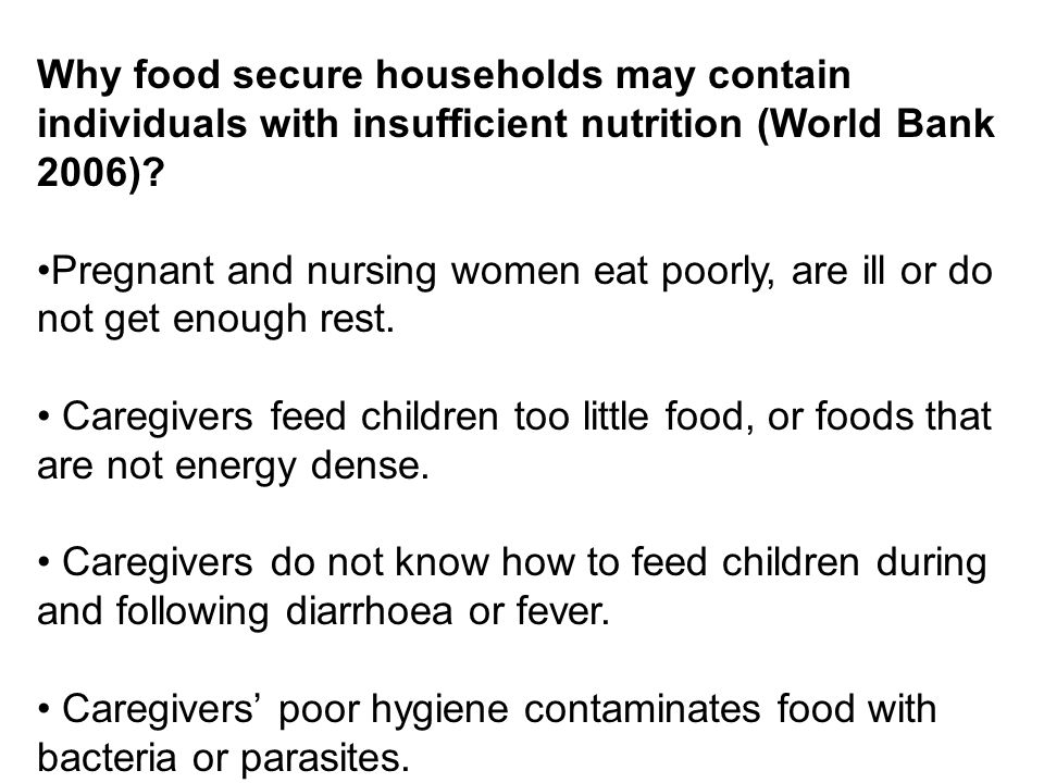 Why food secure households may contain individuals with insufficient nutrition (World Bank 2006).