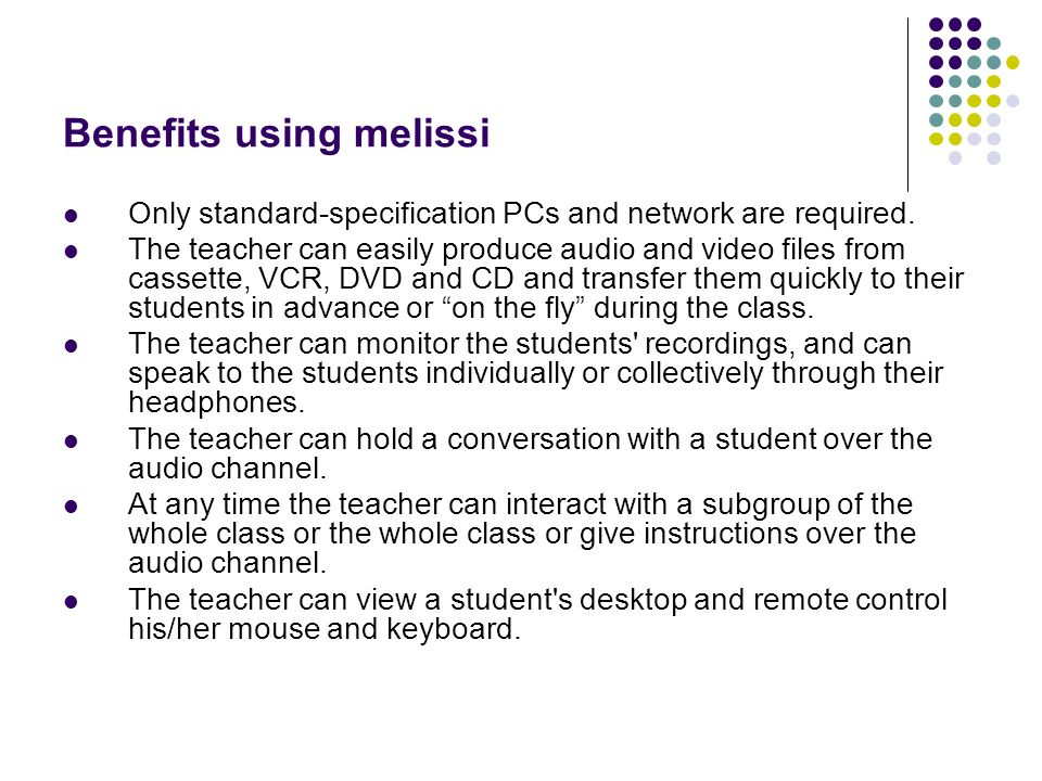 Benefits using melissi Only standard-specification PCs and network are required. The teacher can easily produce audio and video files from cassette, V