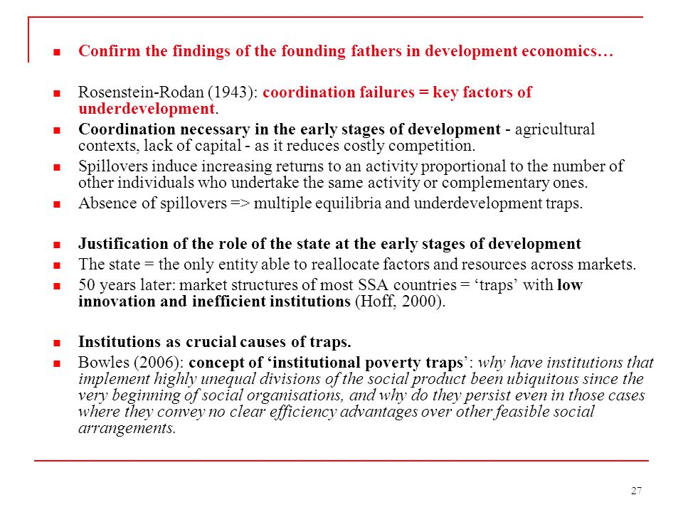 27 Confirm the findings of the founding fathers in development economics… Rosenstein-Rodan (1943): coordination failures = key factors of underdevelopment.