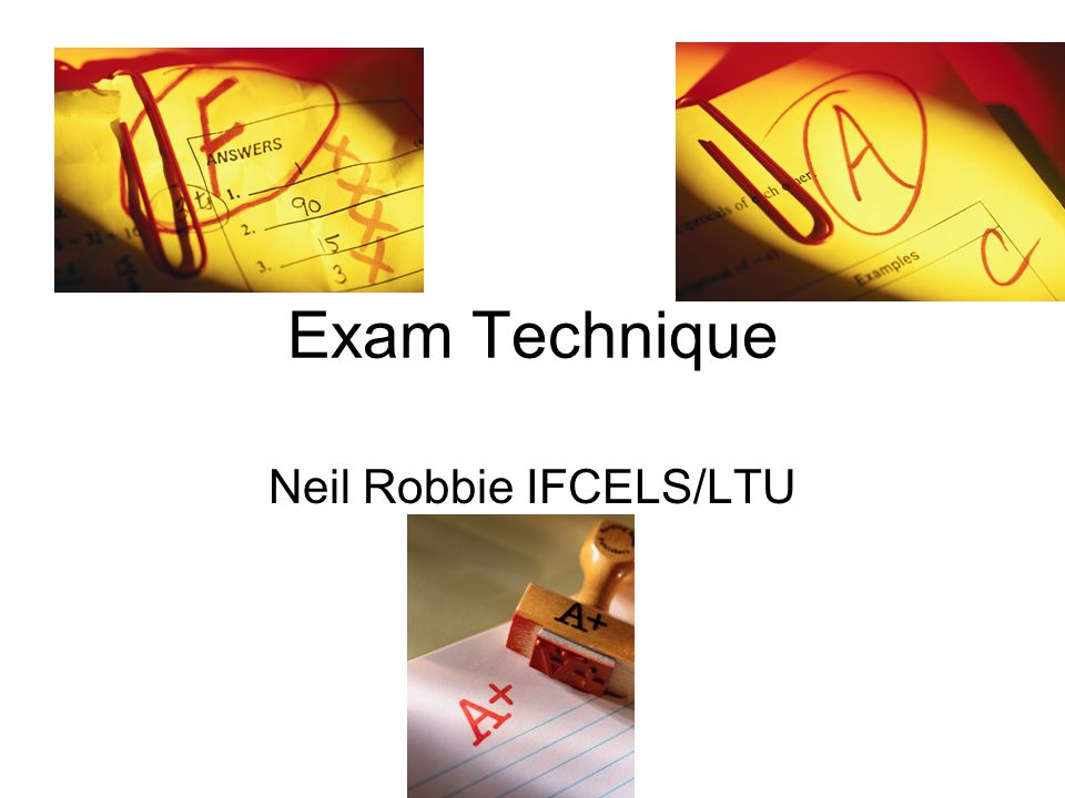 Exam Technique Neil Robbie IFCELS/LTU nr2