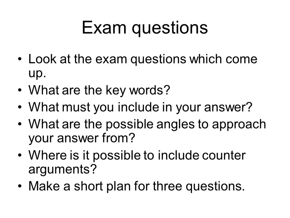 Exam questions Look at the exam questions which come up.