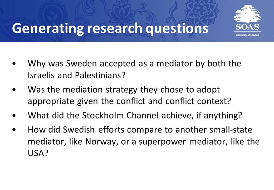 Generating research questions Why was Sweden accepted as a mediator by both the Israelis and Palestinians.