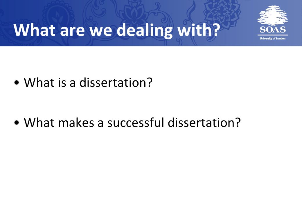 What are we dealing with? What is a dissertation? What makes a successful dissertation?