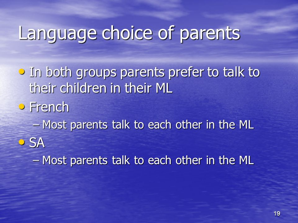 19 Language choice of parents In both groups parents prefer to talk to their children in their ML In both groups parents prefer to talk to their child