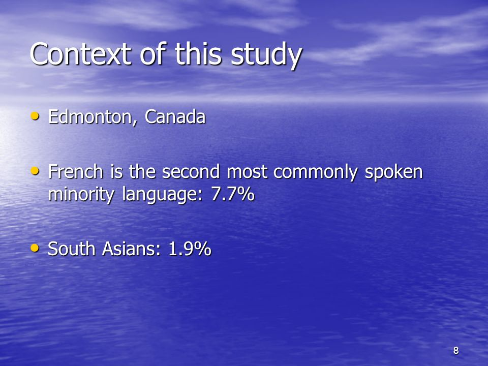 8 Context of this study Edmonton, Canada Edmonton, Canada French is the second most commonly spoken minority language: 7.7% French is the second most