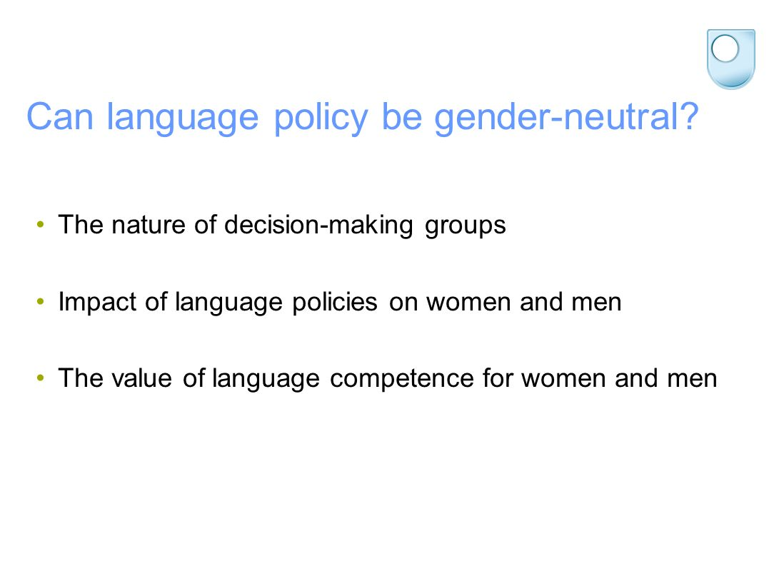 Can language policy be gender-neutral? The nature of decision-making groups Impact of language policies on women and men The value of language compete
