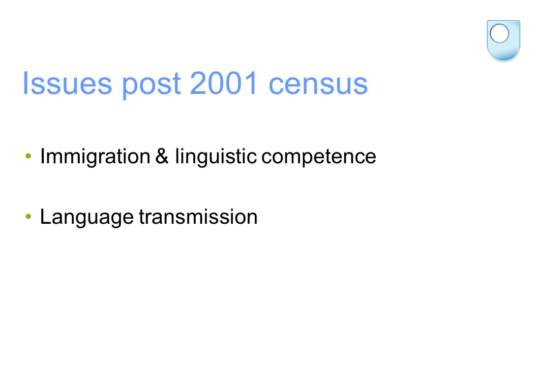 Issues post 2001 census Immigration & linguistic competence Language transmission