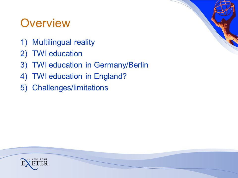 Overview 1)Multilingual reality 2)TWI education 3)TWI education in Germany/Berlin 4)TWI education in England? 5)Challenges/limitations