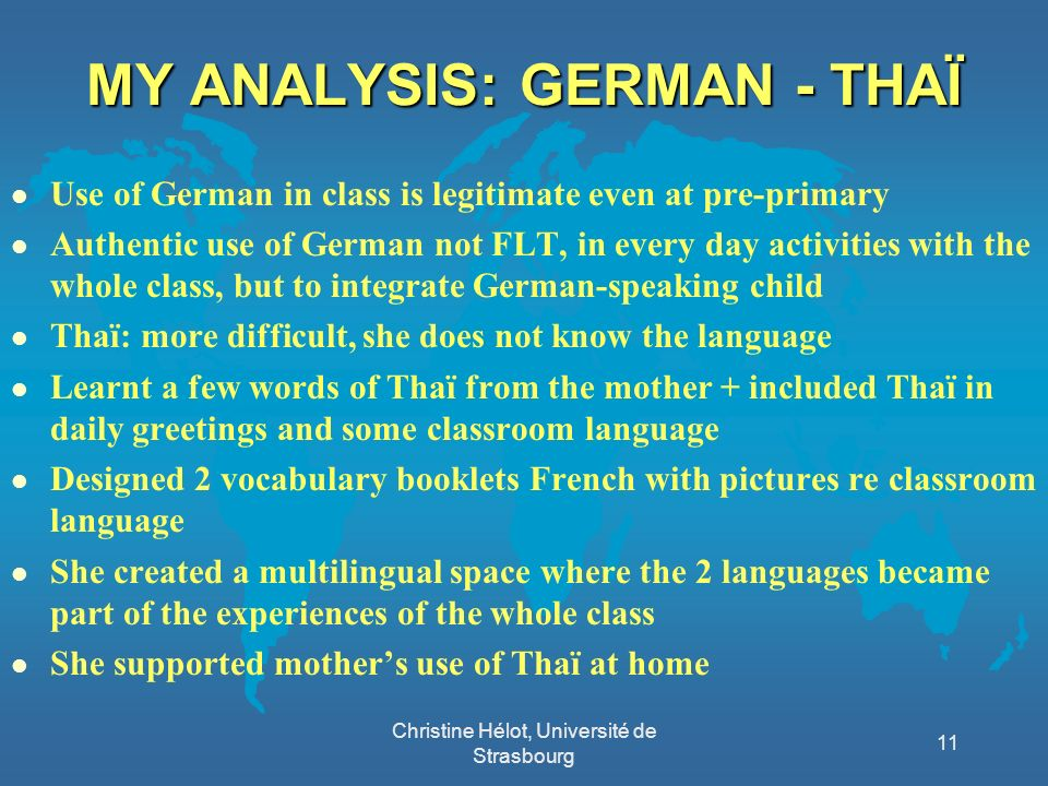 MY ANALYSIS: GERMAN - THAÏ l Use of German in class is legitimate even at pre-primary l Authentic use of German not FLT, in every day activities with