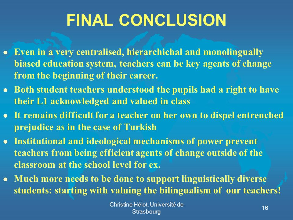 FINAL CONCLUSION l Even in a very centralised, hierarchichal and monolingually biased education system, teachers can be key agents of change from the
