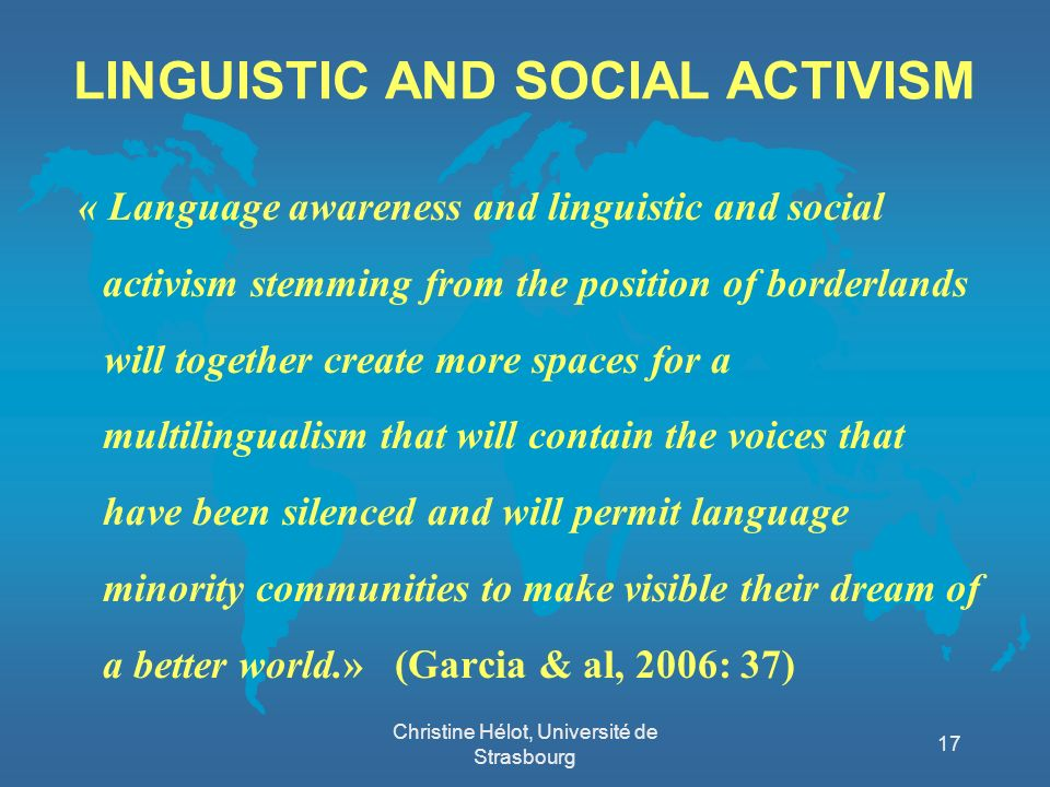 LINGUISTIC AND SOCIAL ACTIVISM « Language awareness and linguistic and social activism stemming from the position of borderlands will together create