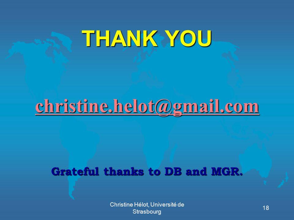 THANK YOU christine.helot@gmail.com Grateful thanks to DB and MGR. Christine Hélot, Université de Strasbourg 18