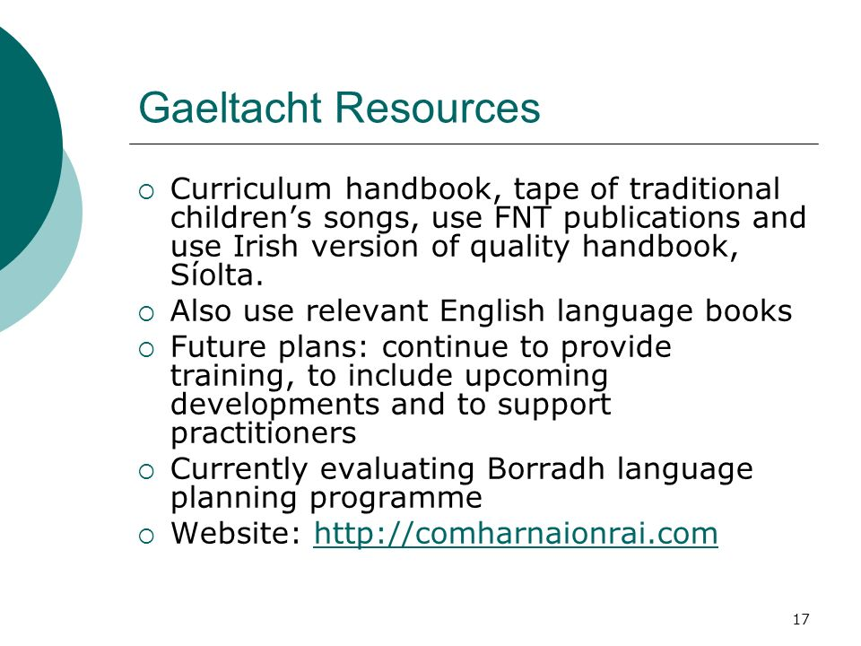 17 Gaeltacht Resources Curriculum handbook, tape of traditional childrens songs, use FNT publications and use Irish version of quality handbook, Síolta.
