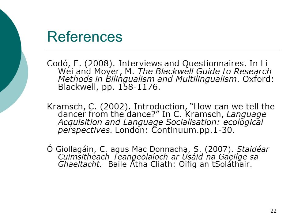 22 References Codó, E. (2008). Interviews and Questionnaires.