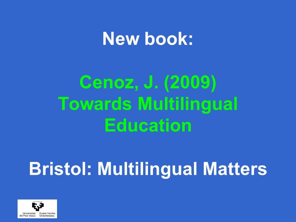 New book: Cenoz, J. (2009) Towards Multilingual Education Bristol: Multilingual Matters