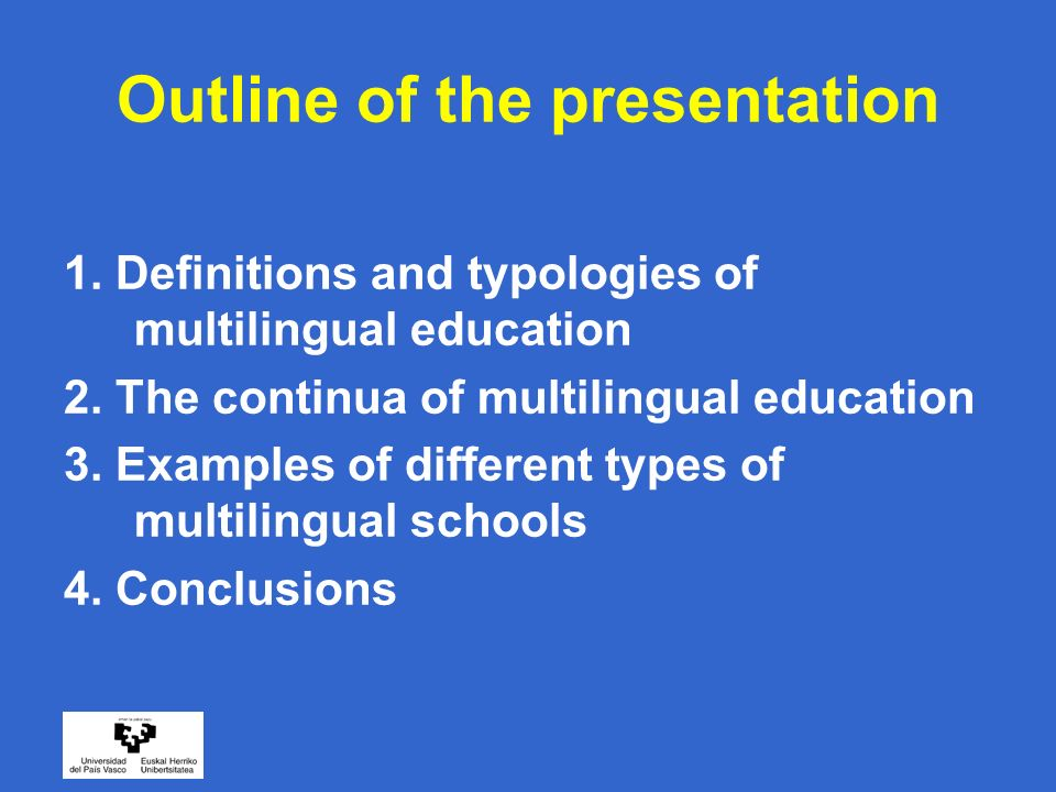 Outline of the presentation 1. Definitions and typologies of multilingual education 2.