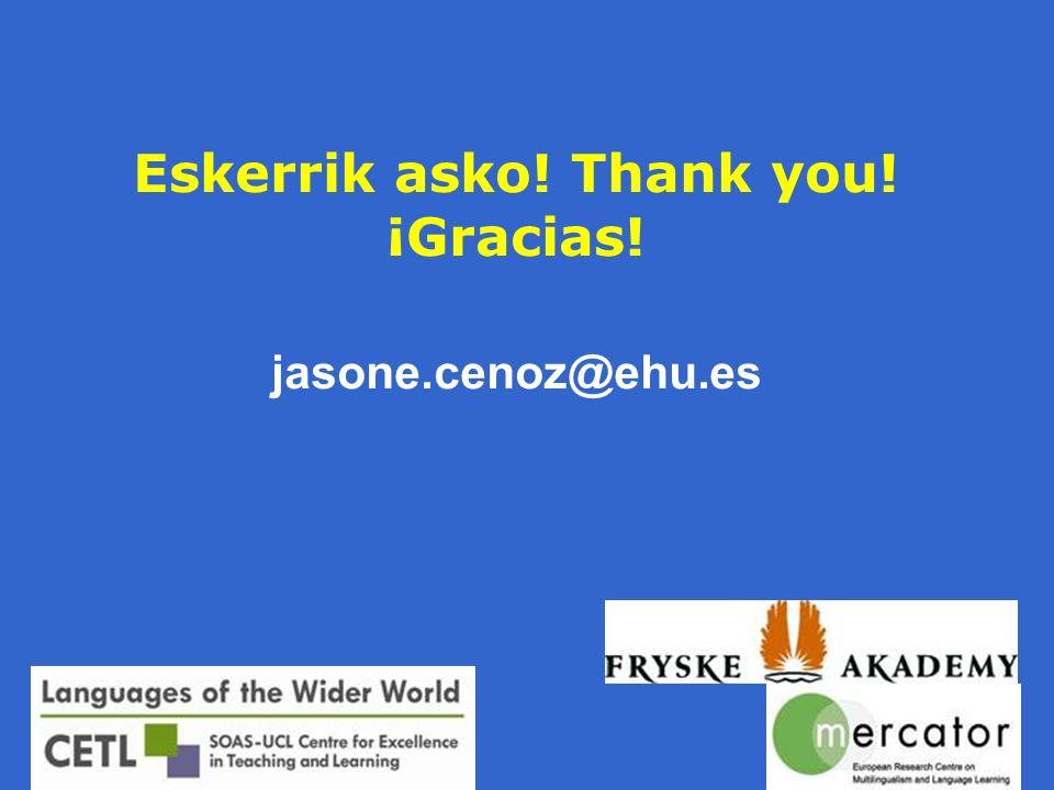 Eskerrik asko! Thank you! ¡Gracias! jasone.cenoz@ehu.es