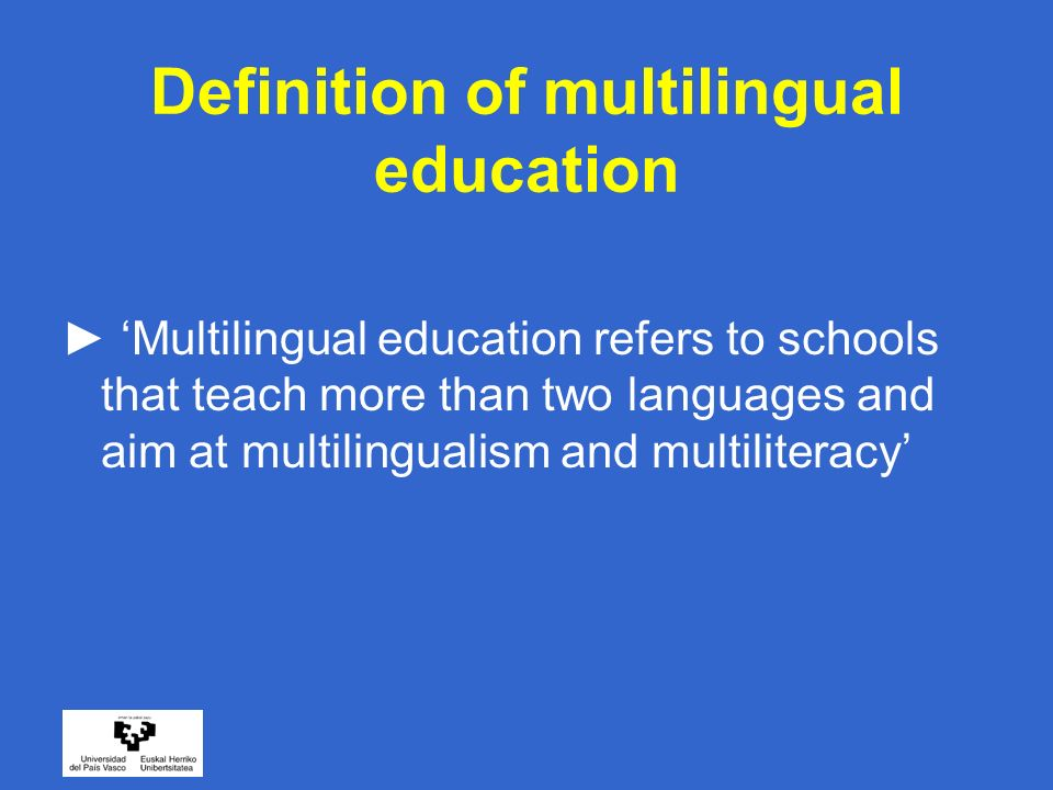 Definition of multilingual education Multilingual education refers to schools that teach more than two languages and aim at multilingualism and multil