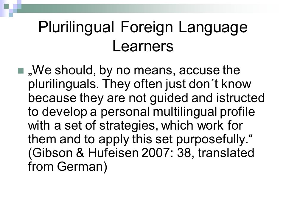 Plurilingual Foreign Language Learners We should, by no means, accuse the plurilinguals.