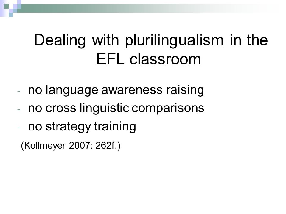 Dealing with plurilingualism in the EFL classroom - no language awareness raising - no cross linguistic comparisons - no strategy training (Kollmeyer