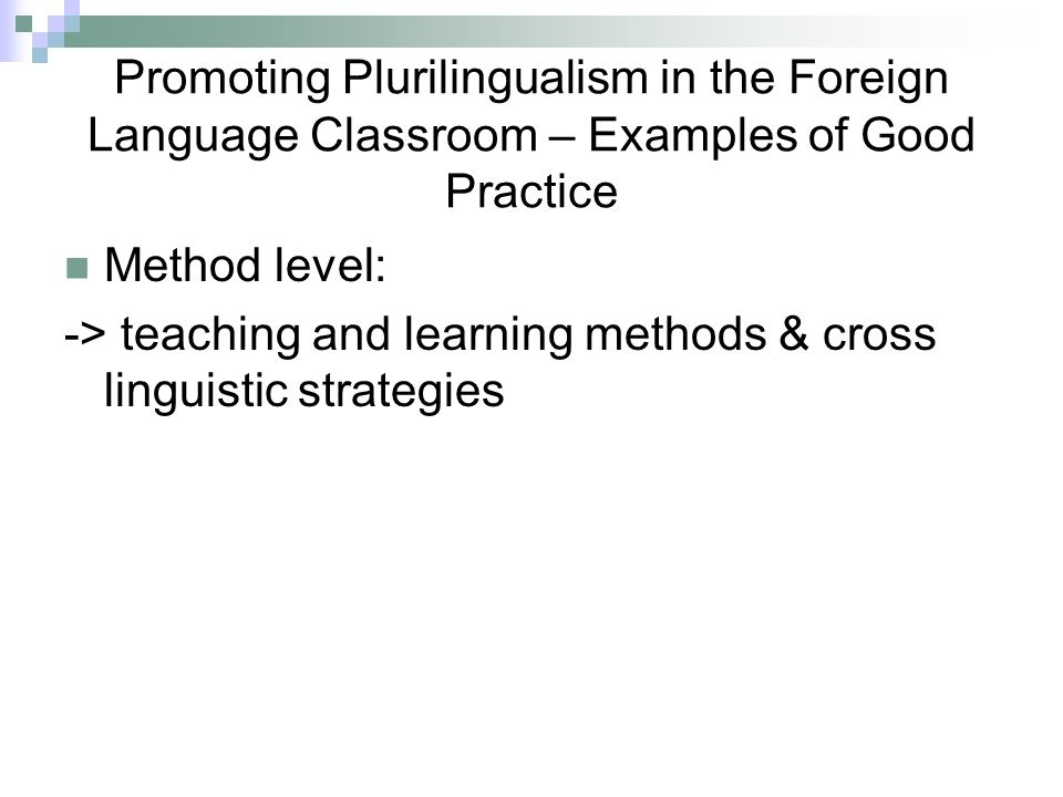 Promoting Plurilingualism in the Foreign Language Classroom – Examples of Good Practice Method level: -> teaching and learning methods & cross linguistic strategies
