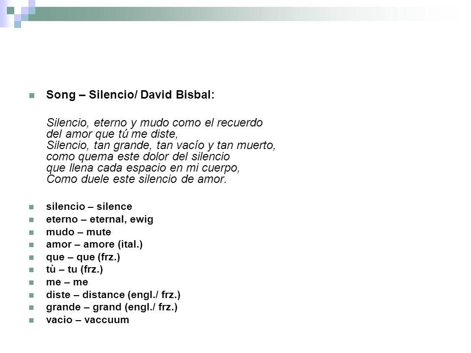 Song – Silencio/ David Bisbal: Silencio, eterno y mudo como el recuerdo del amor que tú me diste, Silencio, tan grande, tan vacío y tan muerto, como q