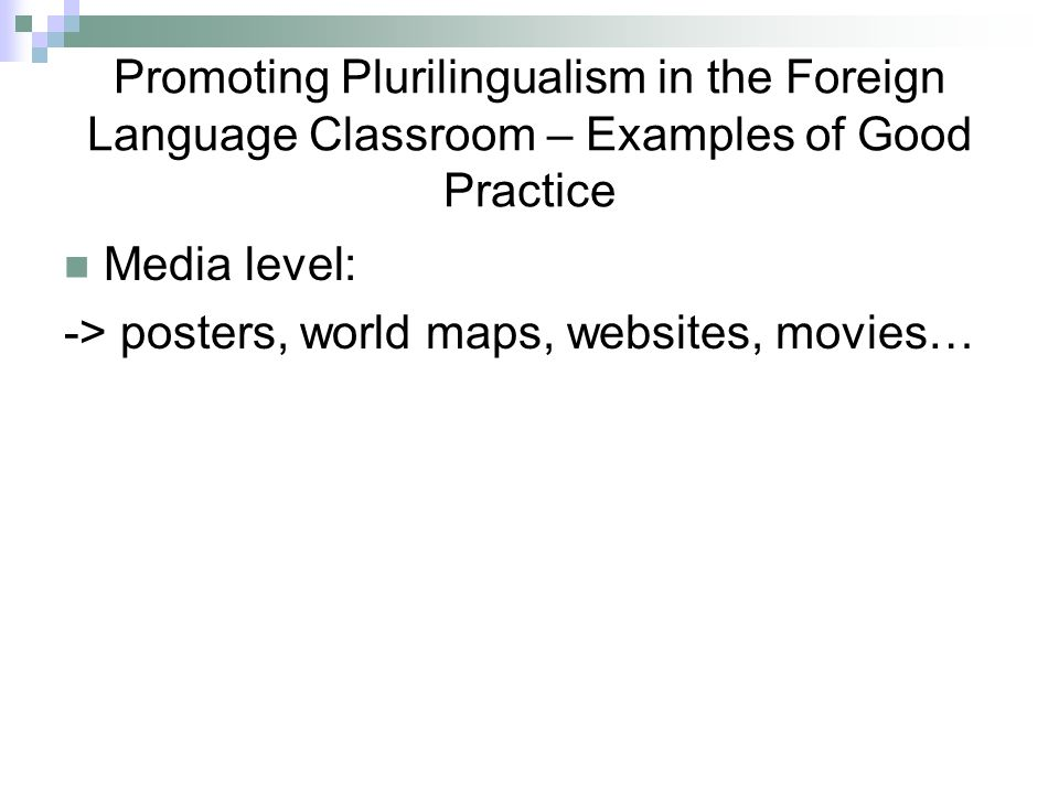 Promoting Plurilingualism in the Foreign Language Classroom – Examples of Good Practice Media level: -> posters, world maps, websites, movies…