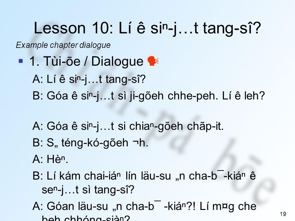 19 Lesson 10: Lí ê si-j…t tang-sî. 1. Tùi-ōe / Dialogue A:Lí ê si-j…t tang-sî.