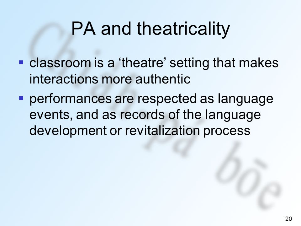 20 PA and theatricality classroom is a theatre setting that makes interactions more authentic performances are respected as language events, and as records of the language development or revitalization process