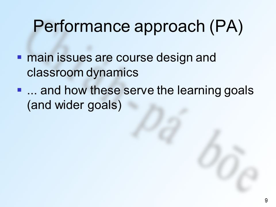 9 Performance approach (PA) main issues are course design and classroom dynamics...