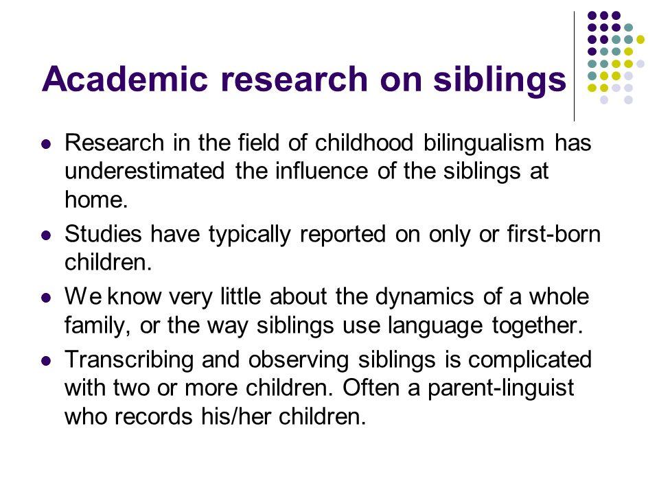 Parent/linguist studies Leopold (1939-49) Saunders (1988) Fantini (1985) Caldas (2006) Taeschner (1983) Cunningham-Andersson (2004) Jisa (2000) Hoffmann (1985) Cruz-Ferreira (2006) Tokuhama-Espinosa (2001)