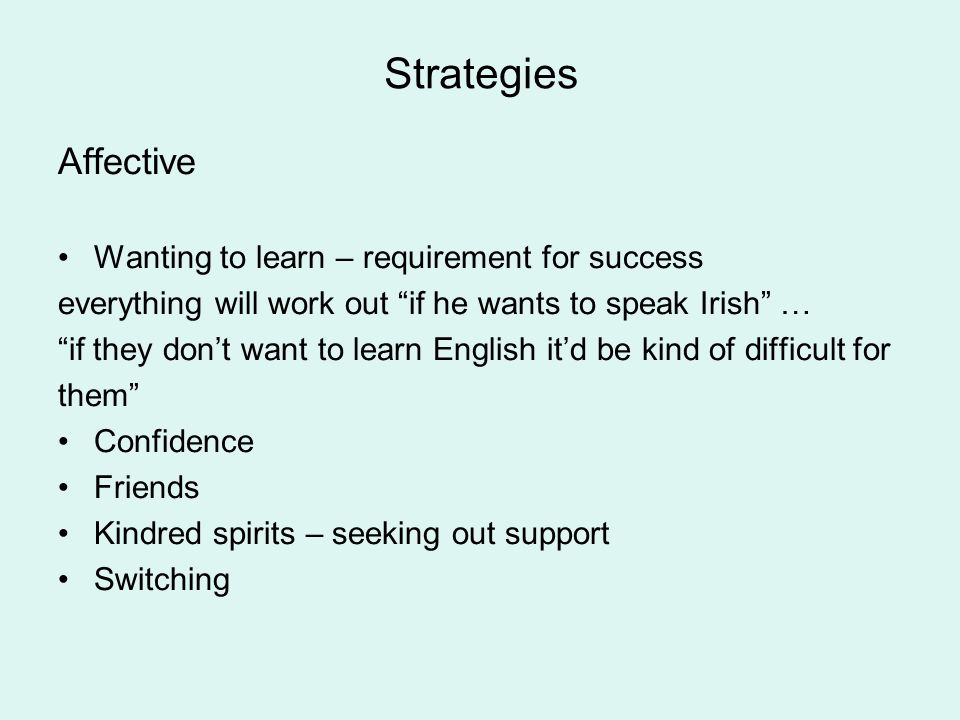 Strategies Cognitive/ Metacognitive Use of dictionaries Guessing Active listening Active application (TV) Seeking teachers assistance Linguistic aware