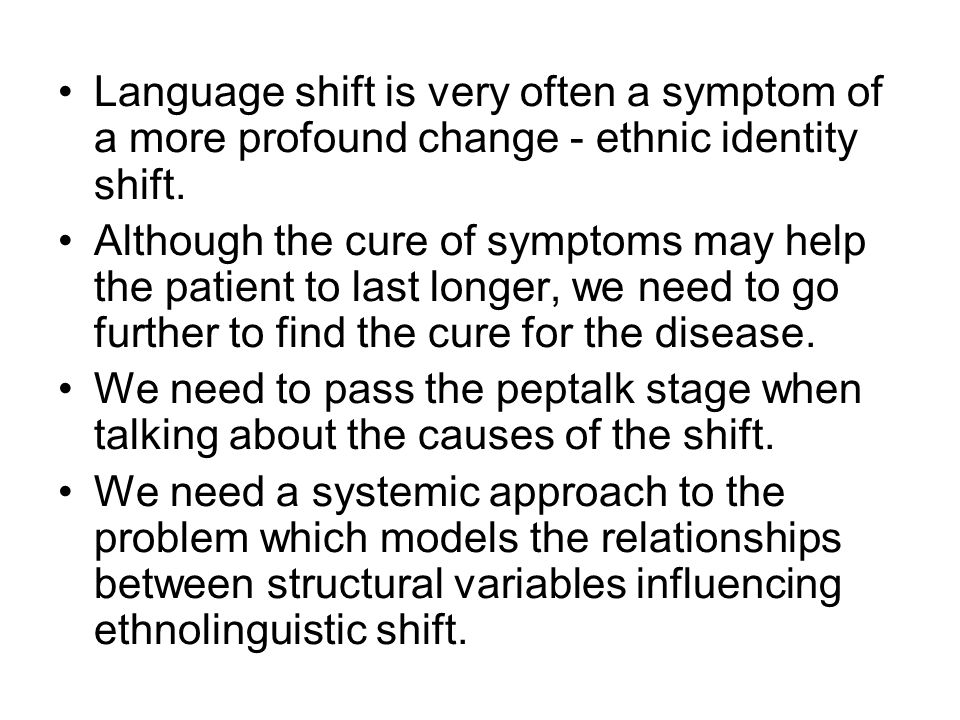 Language shift is very often a symptom of a more profound change - ethnic identity shift.
