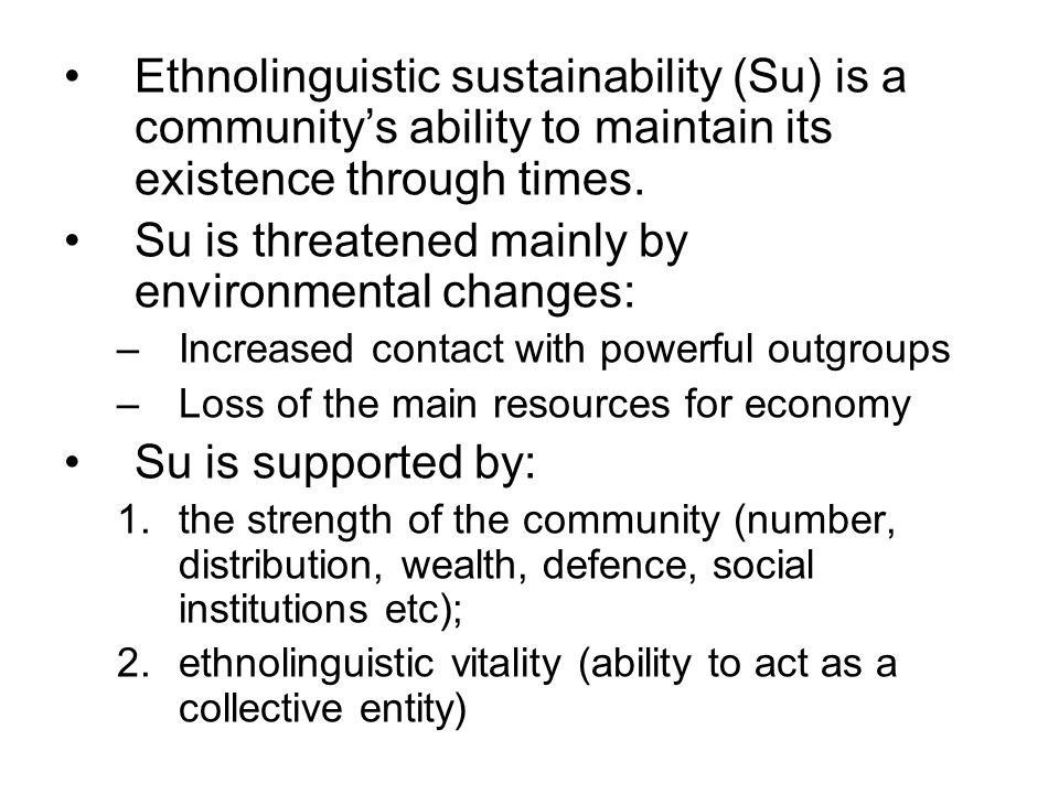 Ethnolinguistic sustainability (Su) is a communitys ability to maintain its existence through times.