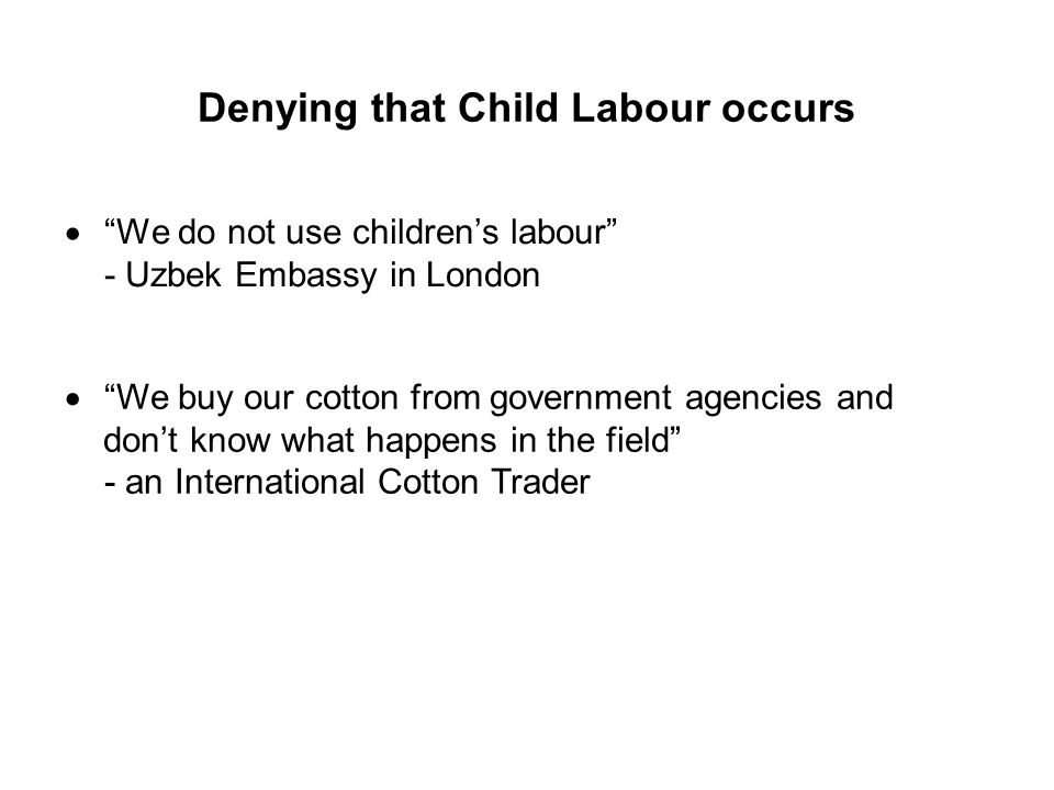 Denying that Child Labour occurs We do not use childrens labour - Uzbek Embassy in London We buy our cotton from government agencies and dont know wha