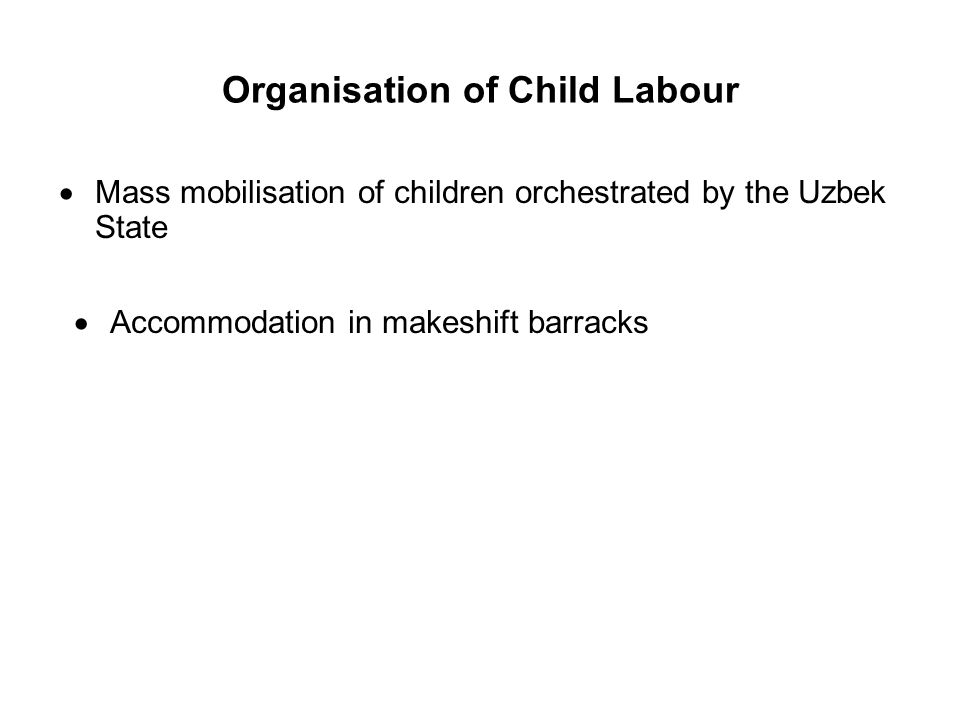 Organisation of Child Labour Mass mobilisation of children orchestrated by the Uzbek State Accommodation in makeshift barracks