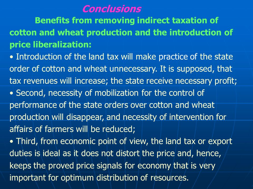 Benefits from removing indirect taxation of cotton and wheat production and the introduction of price liberalization: Introduction of the land tax will make practice of the state order of cotton and wheat unnecessary.
