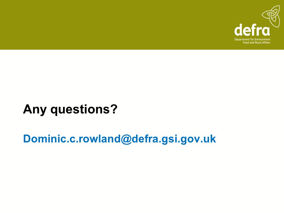 Any questions Dominic.c.rowland@defra.gsi.gov.uk