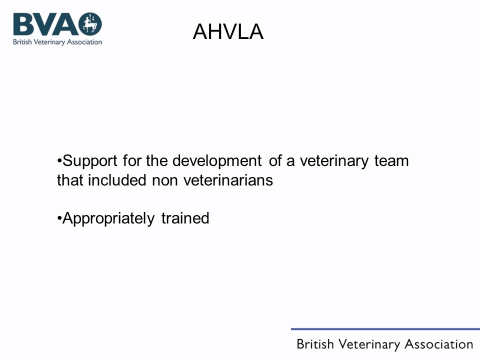 AHVLA Support for the development of a veterinary team that included non veterinarians Appropriately trained