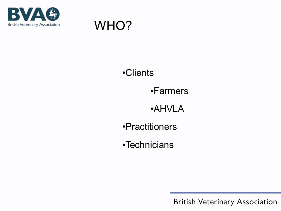 Clients Farmers AHVLA Practitioners Technicians WHO