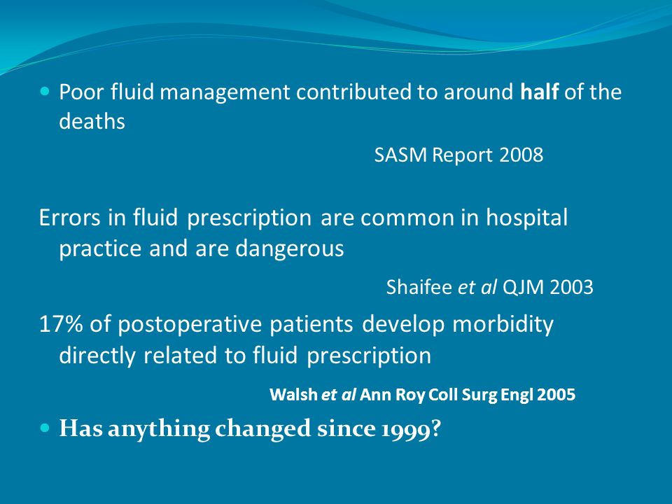 Poor fluid management contributed to around half of the deaths SASM Report 2008 Errors in fluid prescription are common in hospital practice and are d